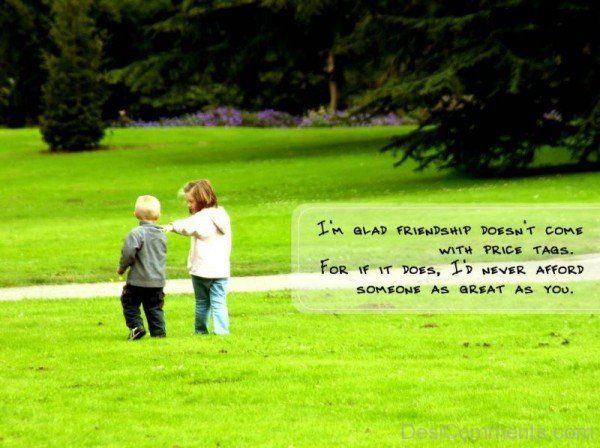 I am glad friendship doesn't come with price tags-DC059