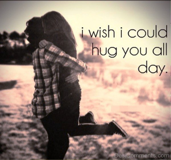 I want to hug you all day- dc 77074