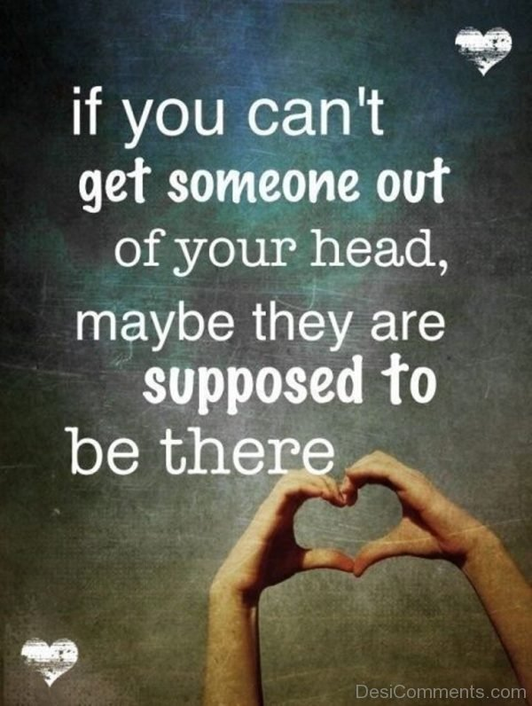 If You Can Not Get Someone Out Of Your Head