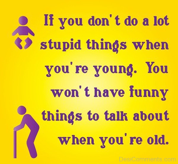 If You Do Not Do A Lot Stupid Things