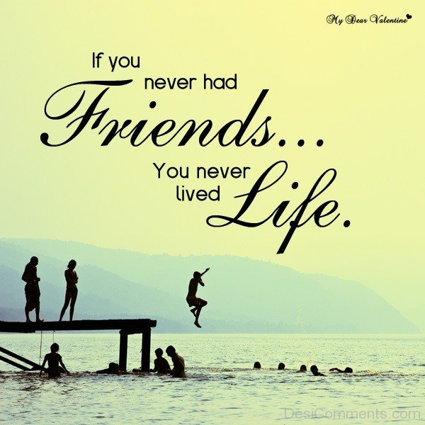 If You Never Had Friends You Never Lived Life-DC076