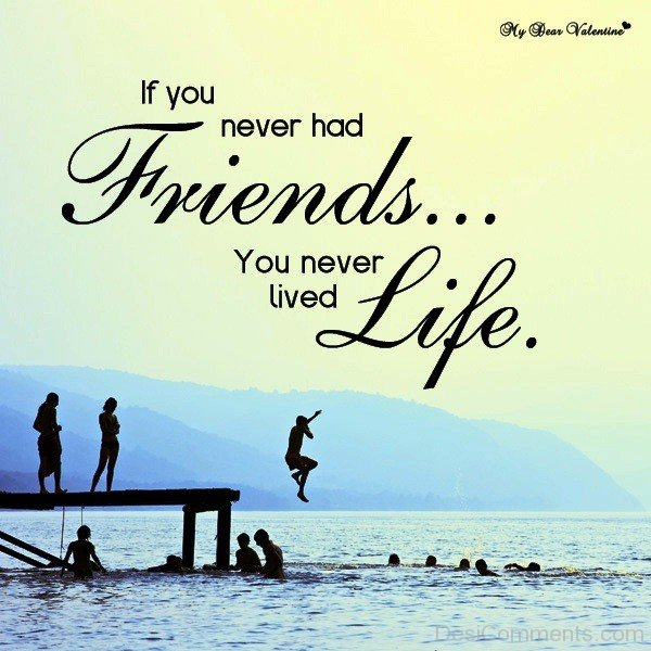 If You Never Had Friends You Never Lived Life-dc099105
