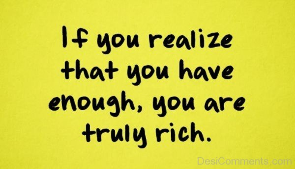 If You Realize That You Have Enough , You Are Truly Rich -DC128
