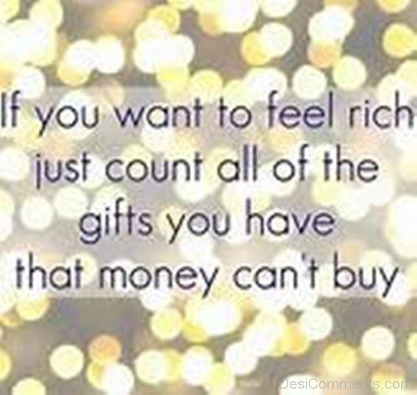 If You Want To Feel Rich Just Count All Of The Gifts You Have That Money Can't Buy-DC37