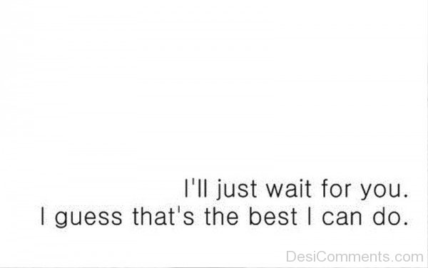 Picture: I'll Just Wait For You I Guess