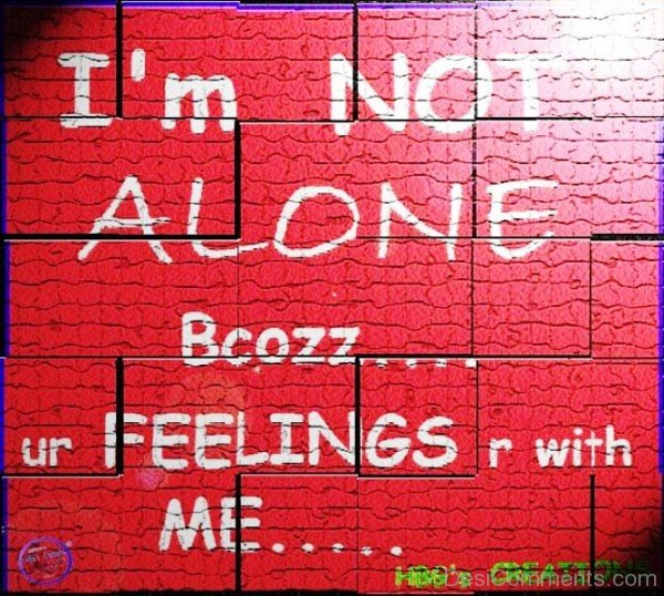 I'm Not Alone Because Your Feelings Are With Me-tr5406DesiD20