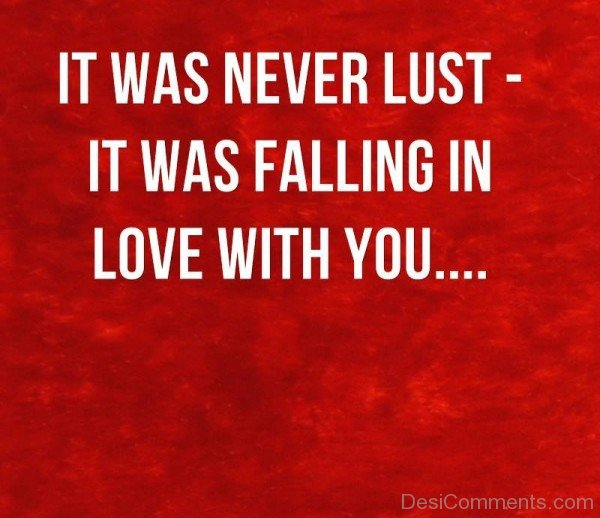 It Was Never Lust It Was Falling In Love With You-DC09DC20