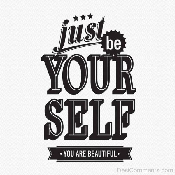 Just be yourself - You are beautiful-Dc26