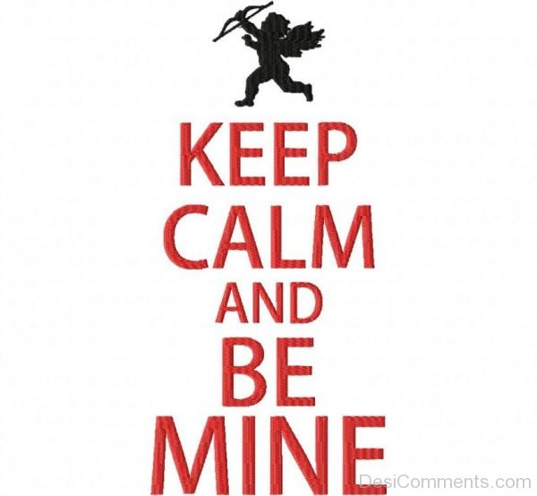 Keep Calm And Be Mine Pic-DC29