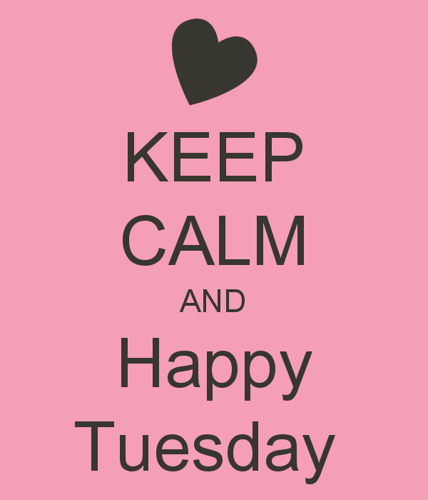 Keep Calm And Happy Tuesday