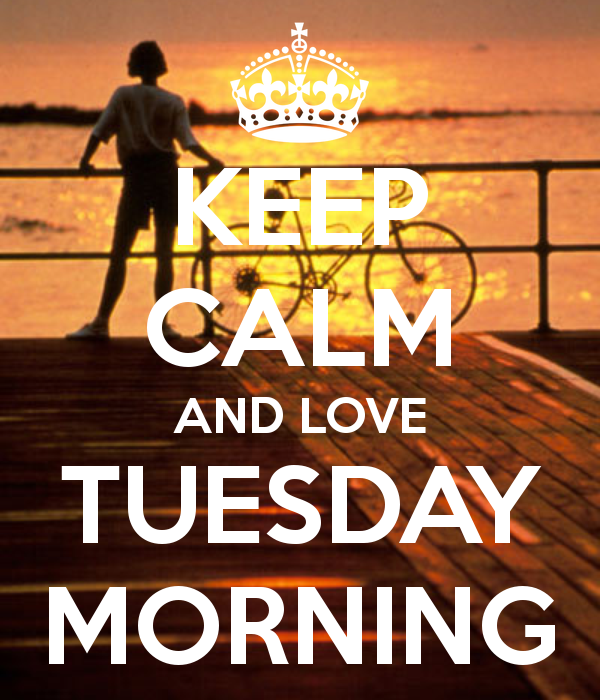 Keep Calm And Love Tuesday Morning