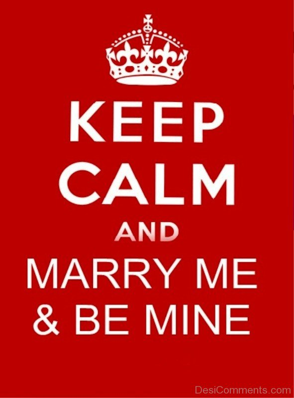 Keep Calm And Marry Me And Be Mine