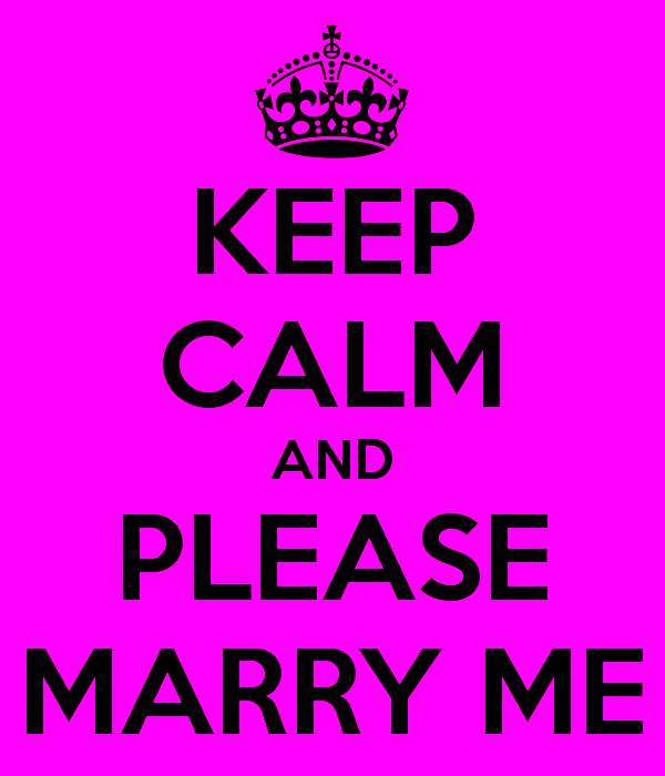 Keep Calm And Please Marry Me