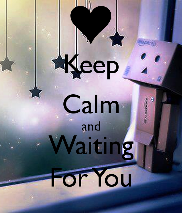 Keep Calm And Waiting For You-ecz235DESI46