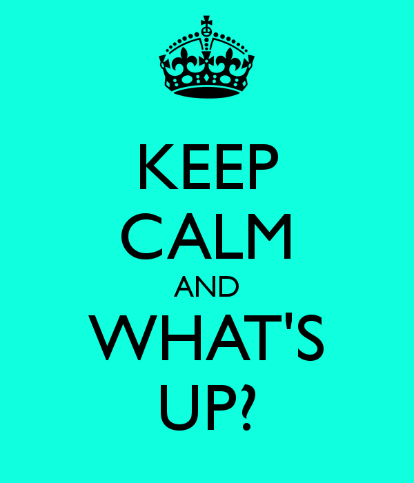 Keep Calm And What's Up