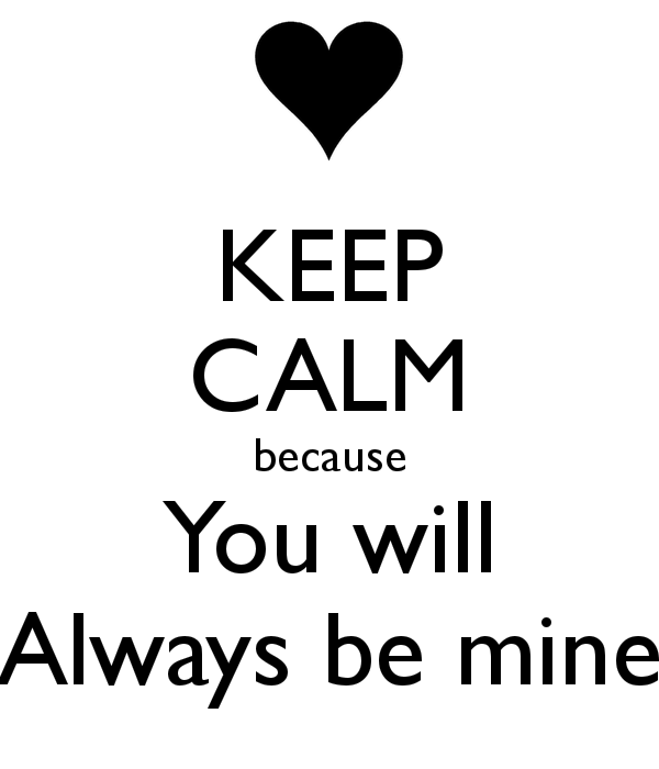 Keep Calm Because You Will Always Be Mine-thn629dc06