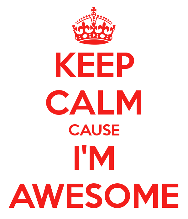 Keep Calm Cause I'm  Awesome