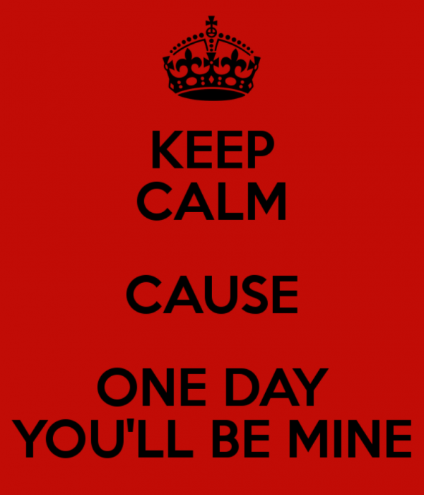 Keep Calm Cause One Day You'll Be Mine-DC34