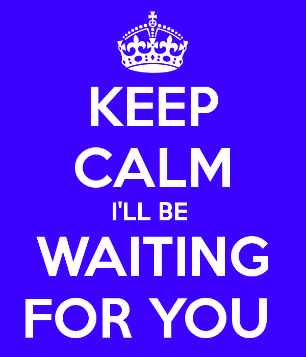 Keep Calm I'll Be Waiting For You-ecz236DESI14