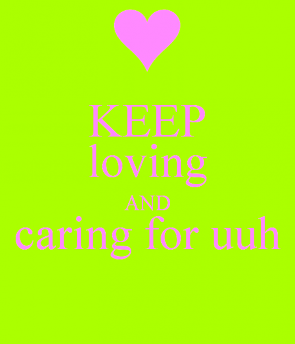 Keep Loving And Caring For You