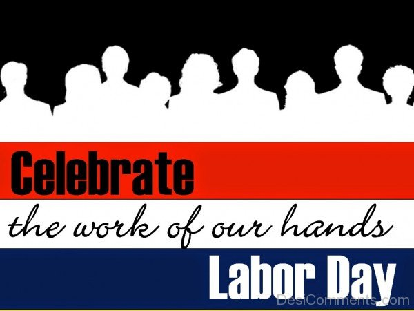 Labor Day - Celebrate The Work Of Our Hands
