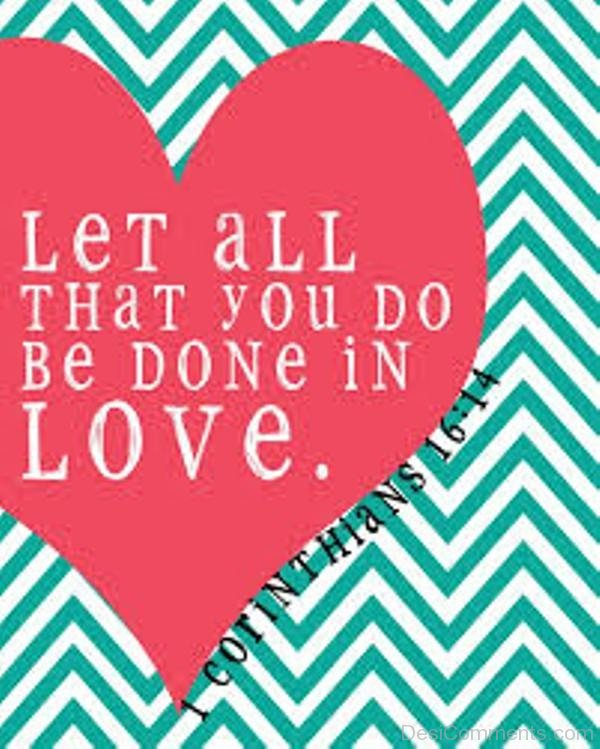 Picture: Let All That You Do Be Done In Love