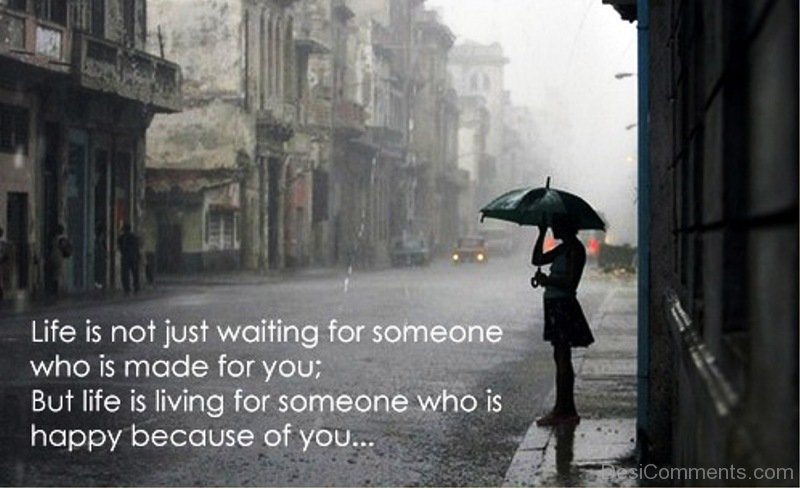 Life Is Not Just Waiting For Someone Desicommentscom