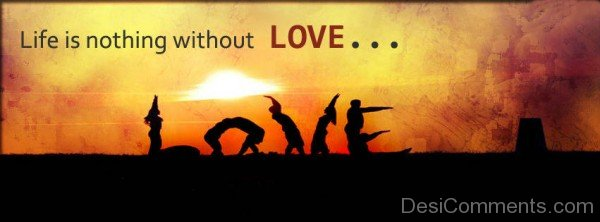 Life Is Nothing Without Love-ybn638DC45