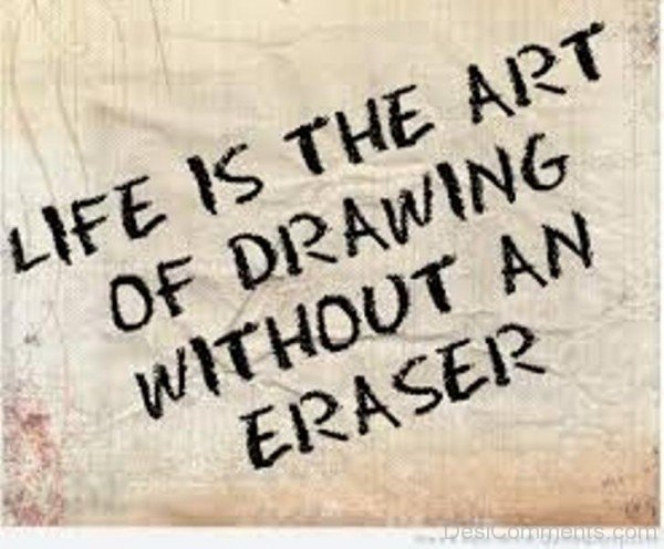 Picture: Life Is The Art Of Drawing Without An Eraser