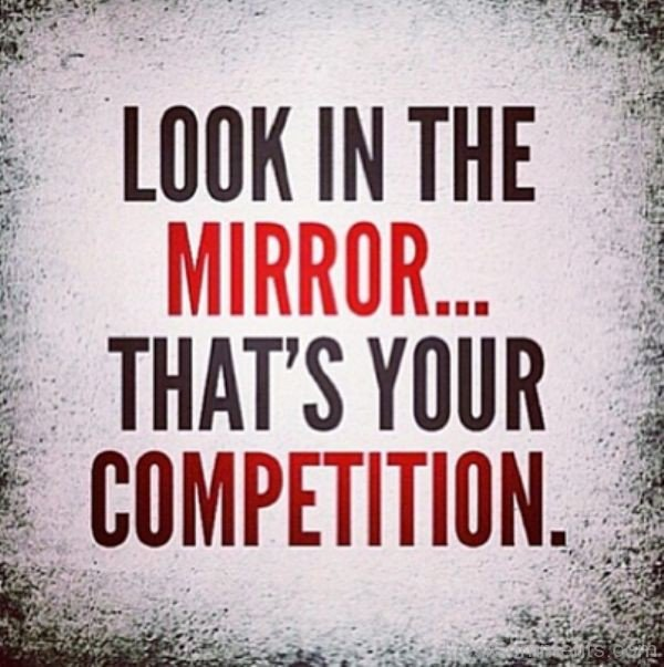 Look In The Mirror That's Your Competition -DC489
