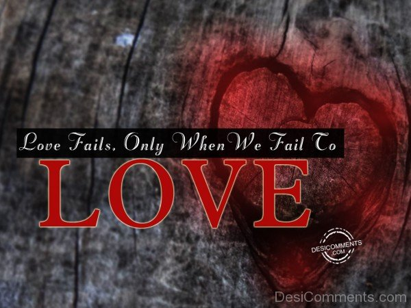 Love Fails, Only When We Fail To Love - 37