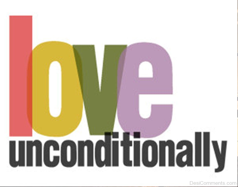 unconditional love Part 1: a big life day 3 message: unconditional love oh teach us to live  wisely and well psalm 90:12 (message) if you want to love the.