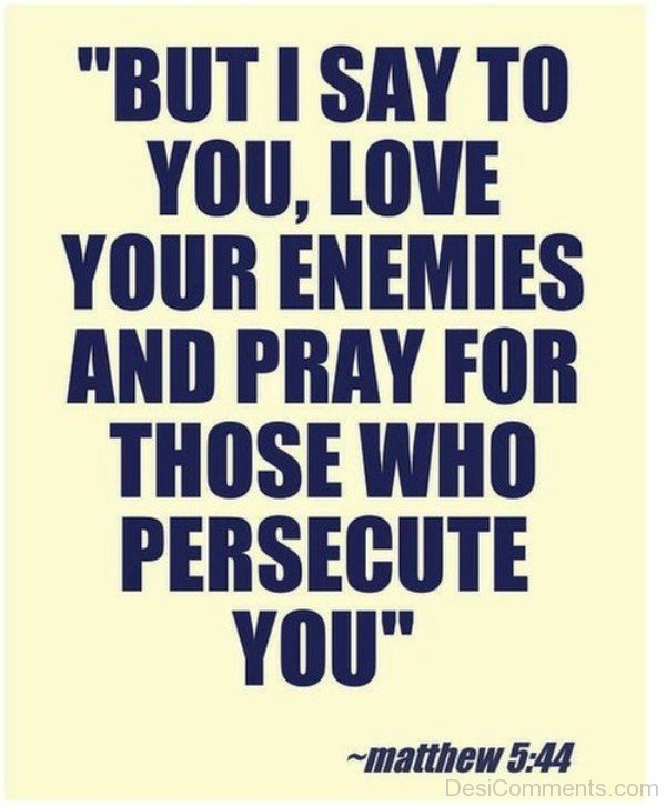 Love Your Enemies And Pray For Those Who Persecute You-dc1221