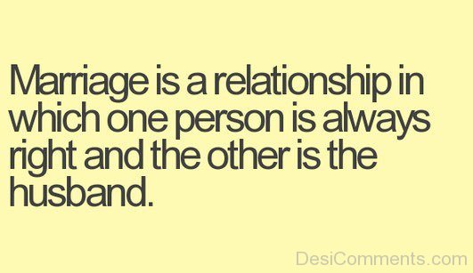 Marriage Is A Relationship In Whichh One Person Is Always Right-DC98Desi040