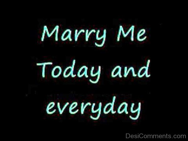 Marry Me Today And Everyday
