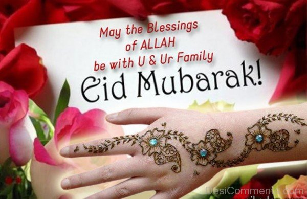 May The Blessings Of Allah Be With U And Ur Family Eid Mubarak!