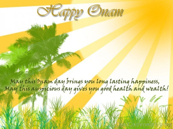 May this Onam day brings you long lasting happiness