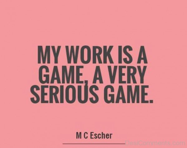 My Work Is A Game Quote-DC22