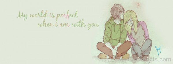 My World Is Perfect When I Am With You-ybn649DC65