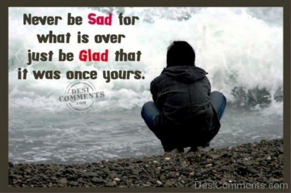 Never Be Sad For What Is Over-DC0p6063
