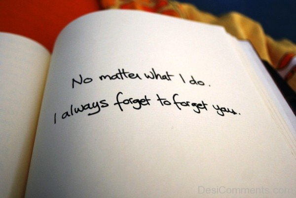 No matter what i do i always forget to forget you-DC0p6066