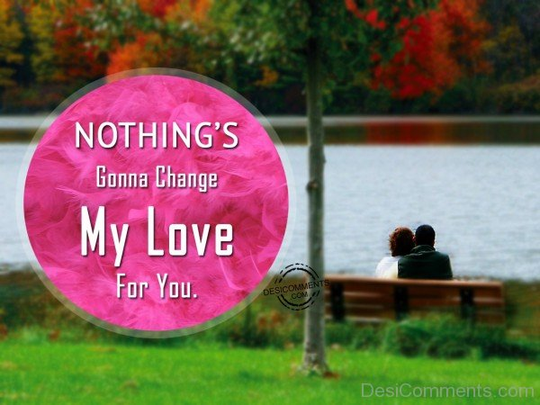 Nothing Gonna Change My Love For You - 67