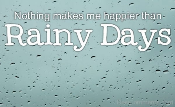 Nothing Makes Me Happier Than Rainy Days