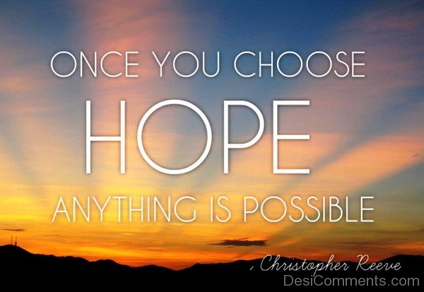Once you choose hope  anythings is possible-dc018087
