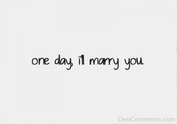 One Day I'll Marry You