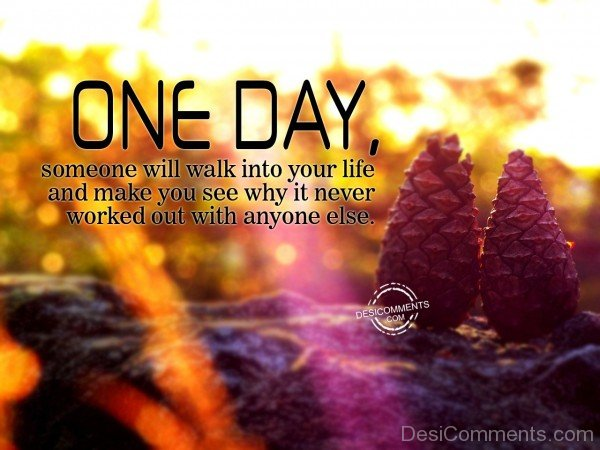 One Day Someone Will Walk Into Your Life  - 24