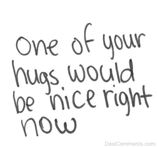 One Of Your Hugs Would Be Nice Right Now-DC092