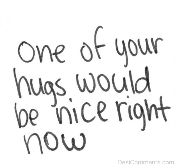 One Of Your Hugs Would Be Nice Right Now- dc 77092