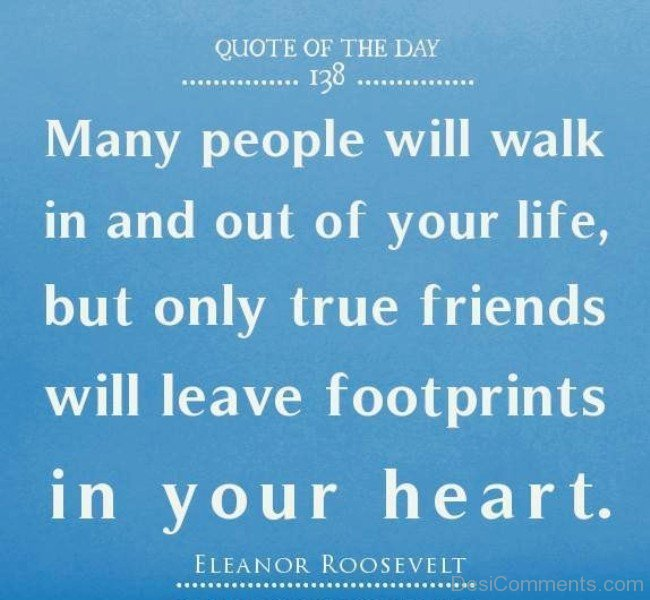 Only True Friends Will Leave Footprints In Your Heart Quote