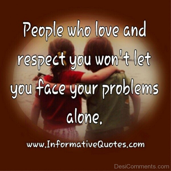 People Who Love And Respect You Won't Let You Face Your Problems Alone-dc434
